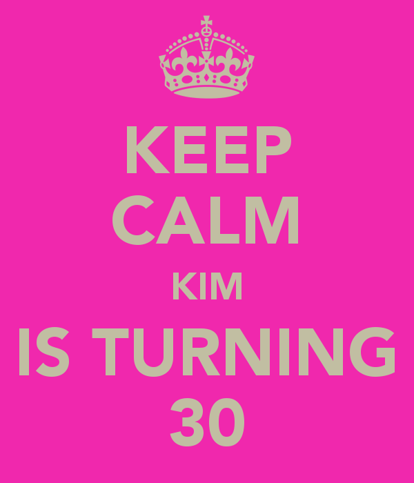 keep-calm-kim-is-turning-30-1